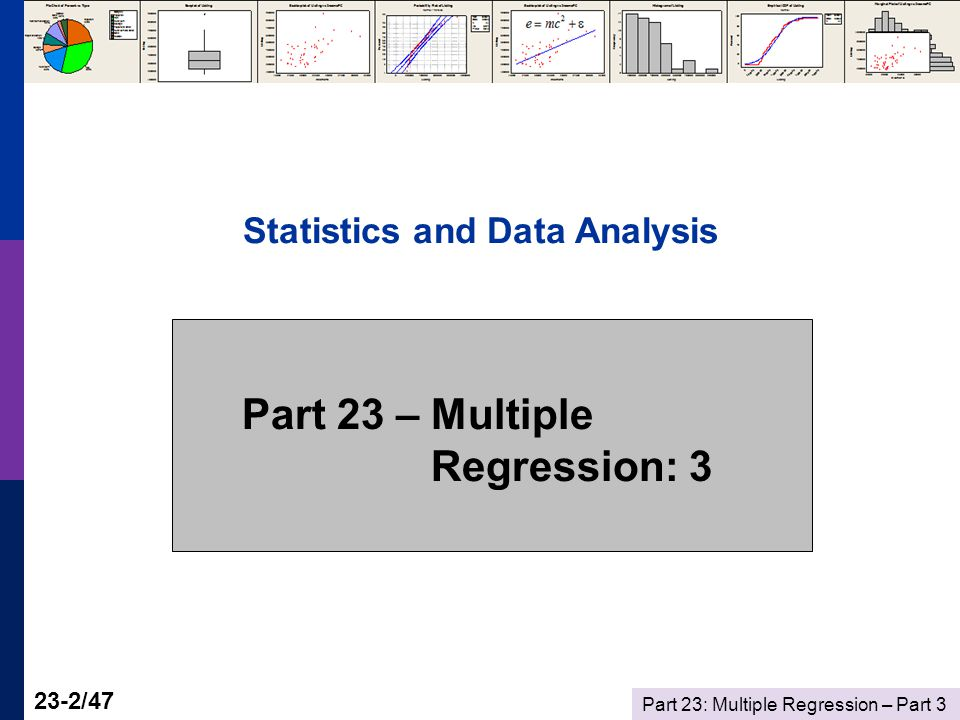 Part 23: Multiple Regression – Part /47 Statistics and Data Analysis Part 23 – Multiple Regression: 3