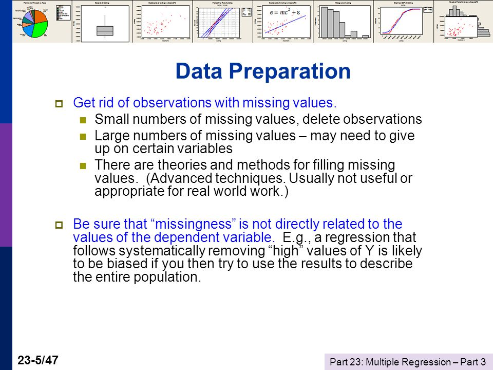 Part 23: Multiple Regression – Part /47 Data Preparation  Get rid of observations with missing values.