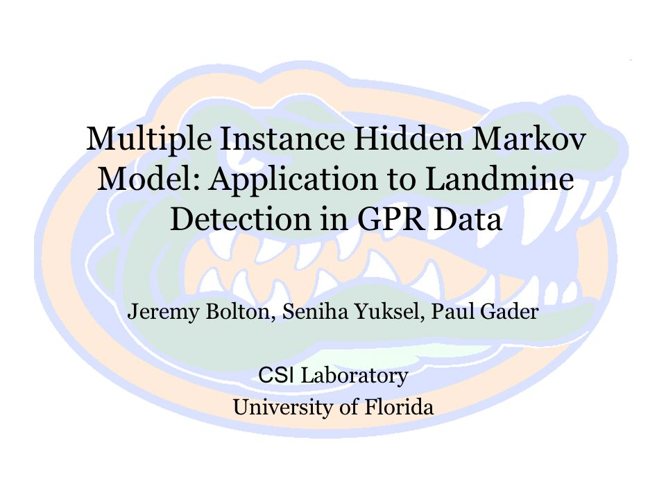 2/31 CSI Laboratory 2010 Highlights Hidden Markov Models (HMMs) are useful tools for landmine detection in GPR imagery Explicitly incorporating the Multiple Instance Learning (MIL) paradigm in HMM learning is intuitive and effective Classification performance is improved when using the MI-HMM over a standard HMM Results further support the idea that explicitly accounting for the MI scenario may lead to improved learning under class label uncertainty