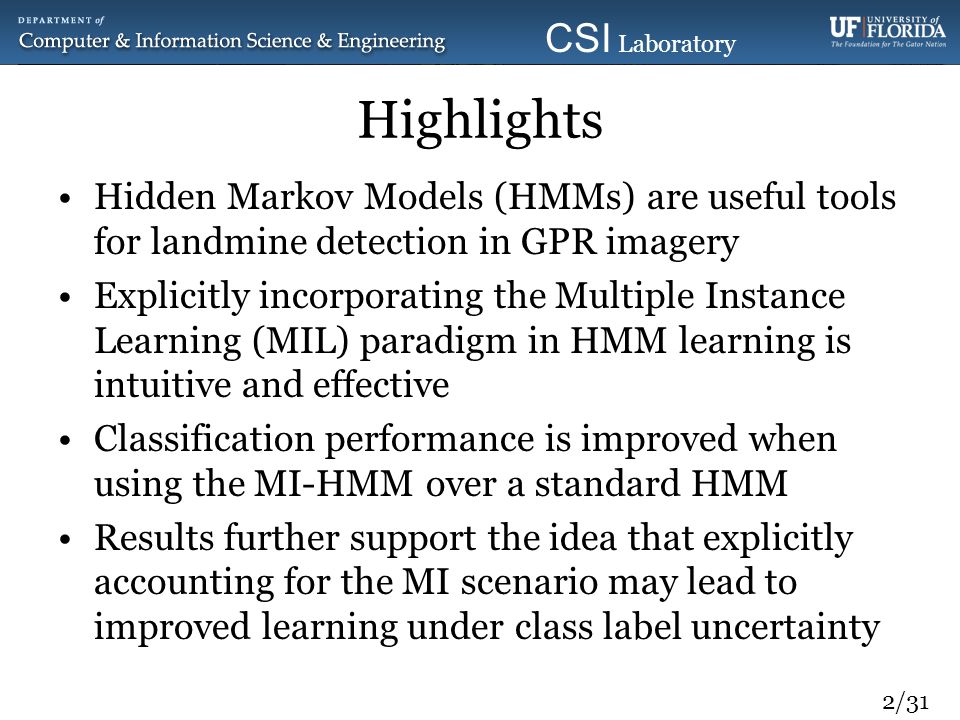 2/31 CSI Laboratory 2010 Highlights Hidden Markov Models (HMMs) are useful tools for landmine detection in GPR imagery Explicitly incorporating the Mu