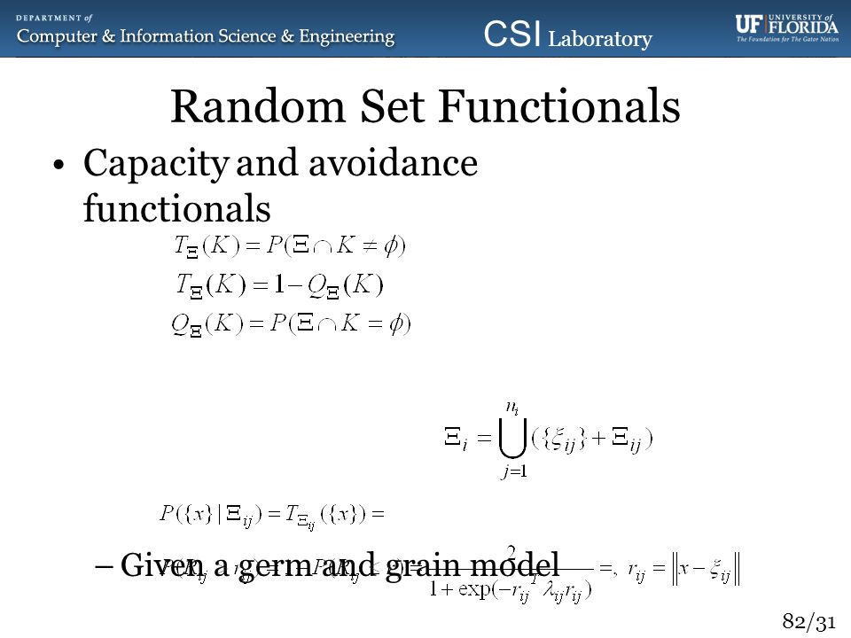 82/31 CSI Laboratory 2010 Random Set Functionals Capacity and avoidance functionals –Given a germ and grain model –Assumed random radii