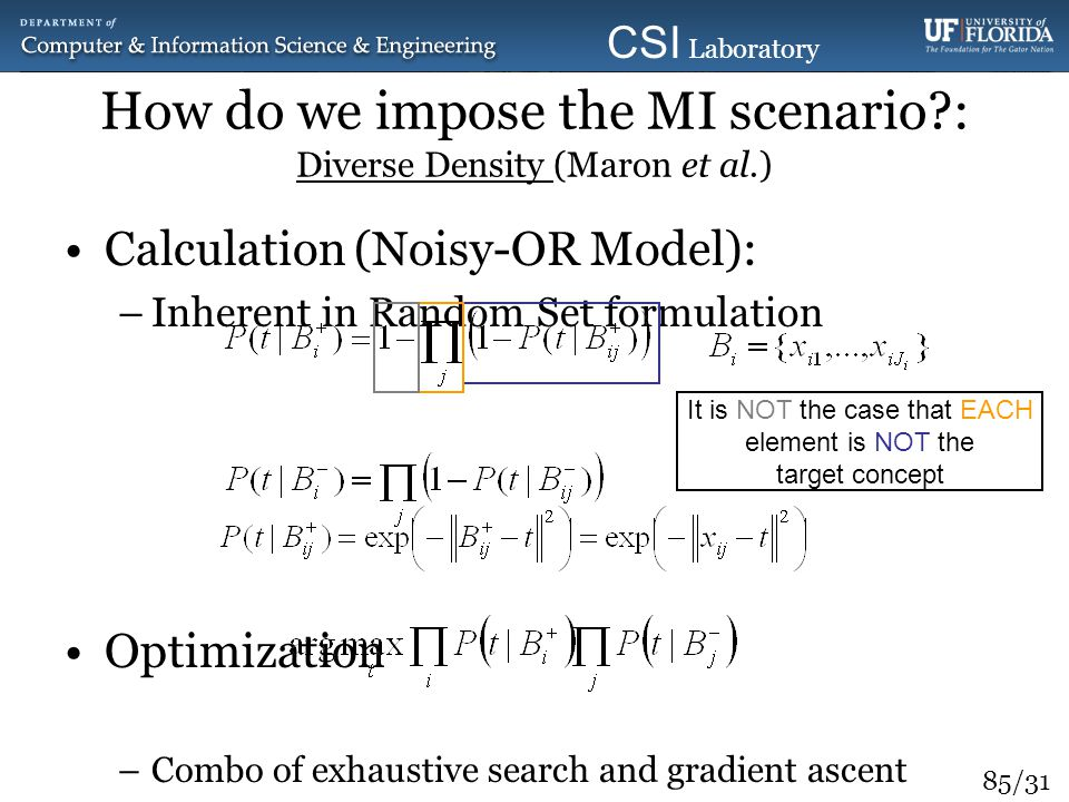 85/31 CSI Laboratory 2010 How do we impose the MI scenario?: Diverse Density (Maron et al.) Calculation (Noisy-OR Model): –Inherent in Random Set form