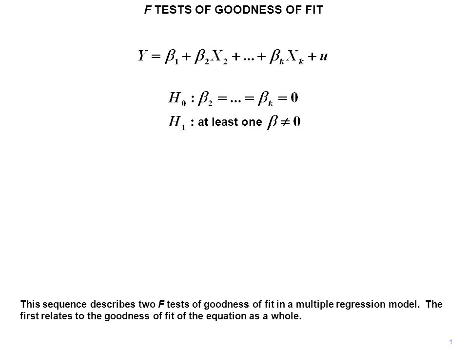 F TESTS OF GOODNESS OF FIT 2 We will consider the general case where there are k – 1 explanatory variables.