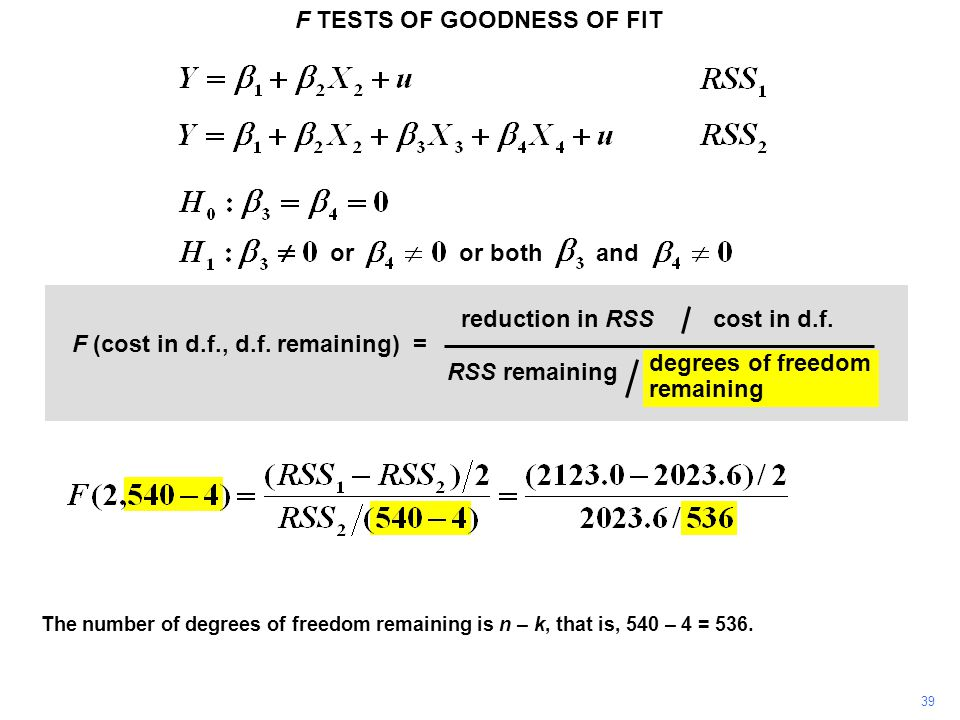 F TESTS OF GOODNESS OF FIT 39 The number of degrees of freedom remaining is n – k, that is, 540 – 4 = 536. or or bothand F (cost in d.f., d.f. remaini