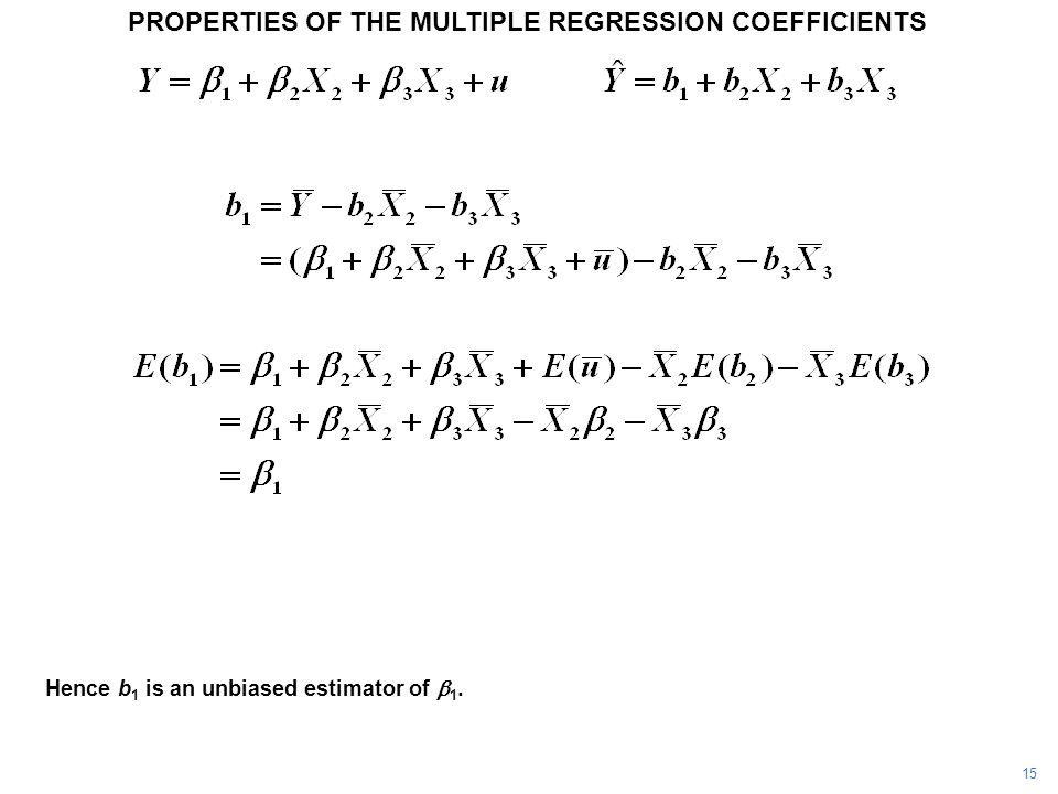 PROPERTIES OF THE MULTIPLE REGRESSION COEFFICIENTS Hence b 1 is an unbiased estimator of  1. 15
