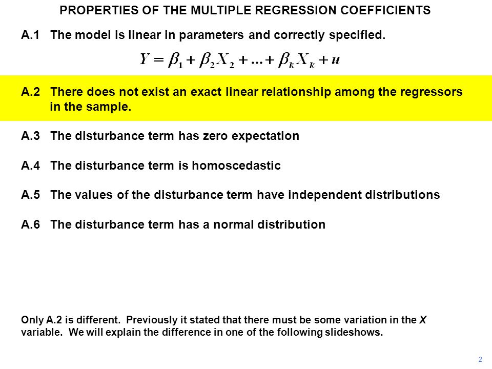 A.1The model is linear in parameters and correctly specified. A.2There does not exist an exact linear relationship among the regressors in the sample.
