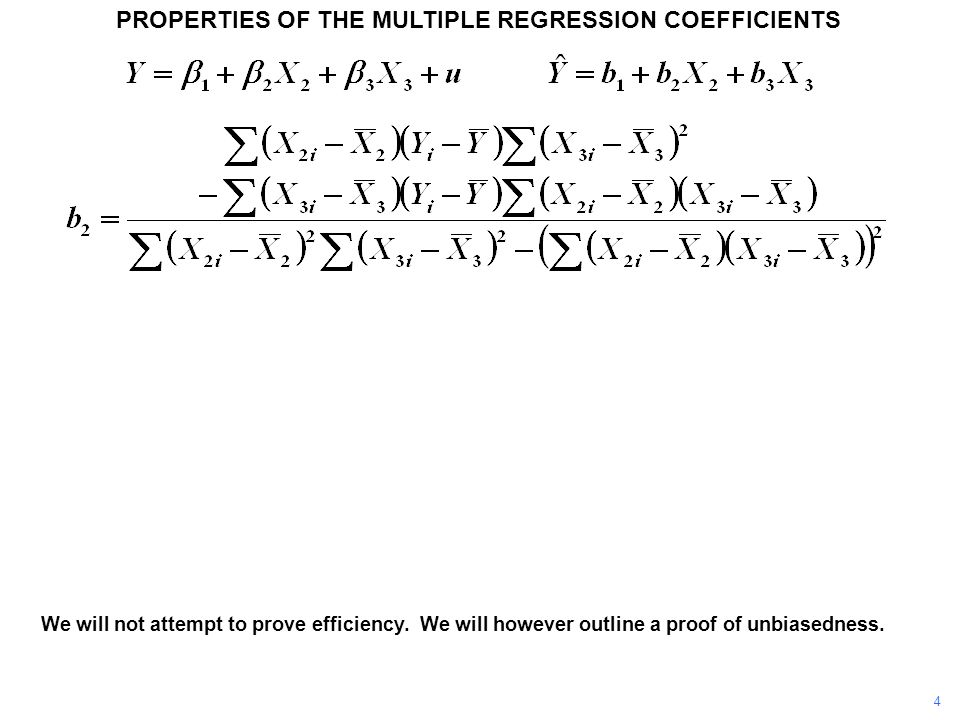 PROPERTIES OF THE MULTIPLE REGRESSION COEFFICIENTS We will not attempt to prove efficiency. We will however outline a proof of unbiasedness. 4
