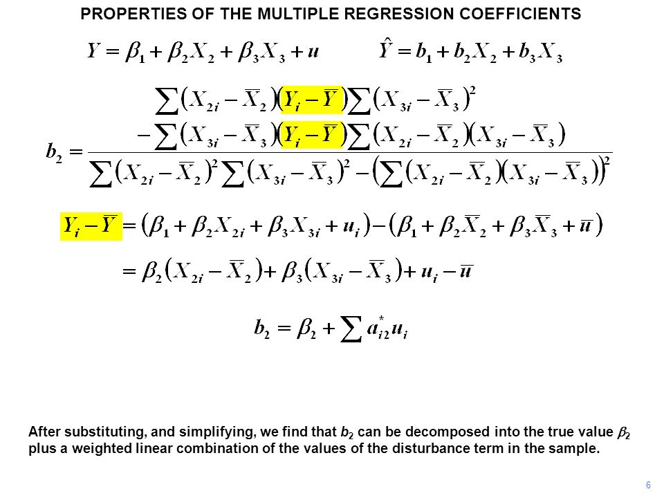 PROPERTIES OF THE MULTIPLE REGRESSION COEFFICIENTS After substituting, and simplifying, we find that b 2 can be decomposed into the true value  2 plu