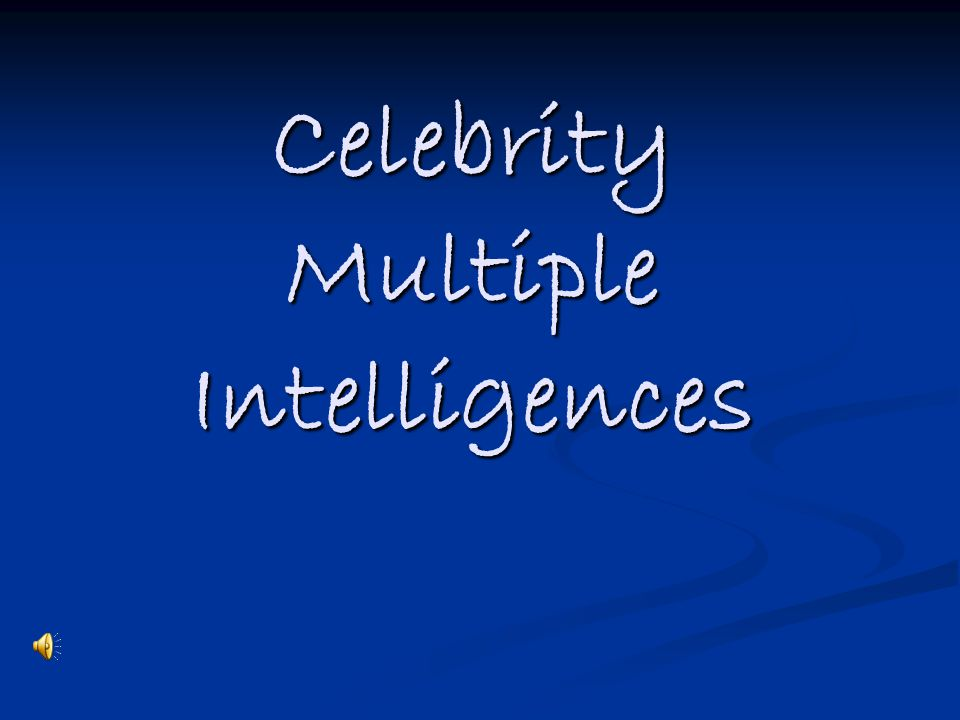 The rules Think about the pictured celebrity Think about the pictured celebrity Choose the intelligence(s) that best fit the celebrity Choose the intelligence(s) that best fit the celebrity