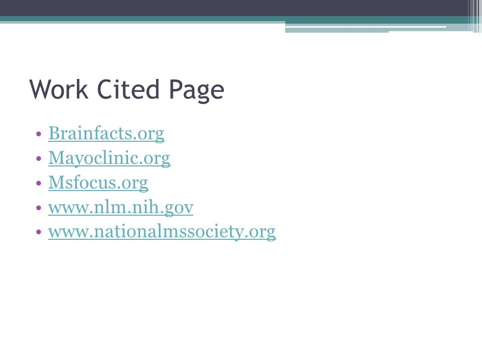 Work Cited Page Brainfacts.org Mayoclinic.org Msfocus.org www.nlm.nih.gov www.nationalmssociety.org