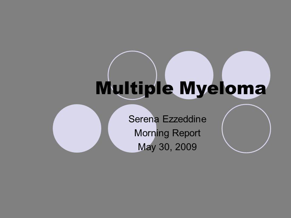 Multiple Myeloma Serena Ezzeddine Morning Report May 30, 2009