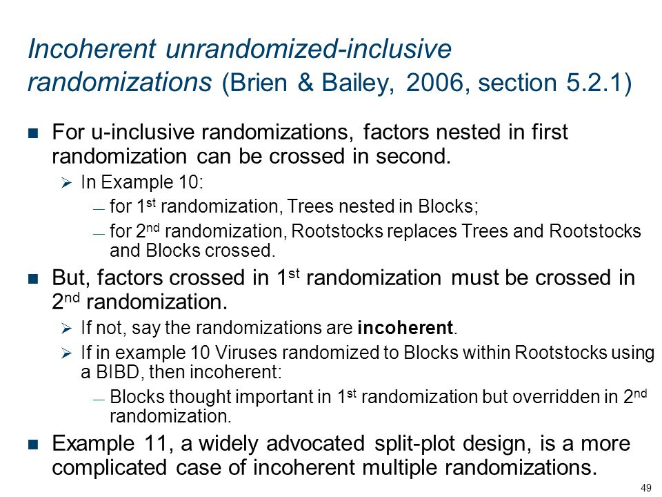 Incoherent unrandomized-inclusive randomizations (Brien & Bailey, 2006, section 5.2.1) For u-inclusive randomizations, factors nested in first randomization can be crossed in second.