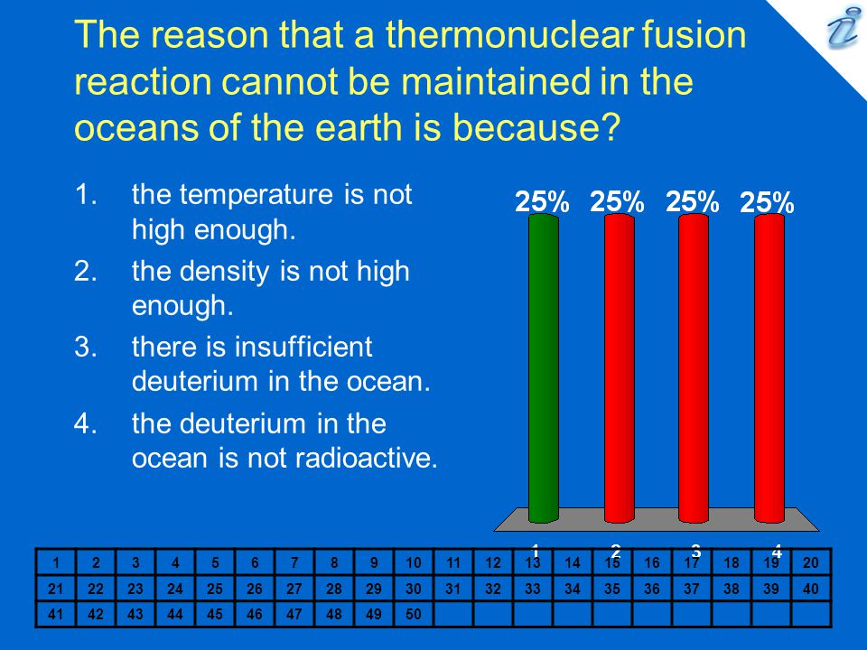 The reason that a thermonuclear fusion reaction cannot be maintained in the oceans of the earth is because.