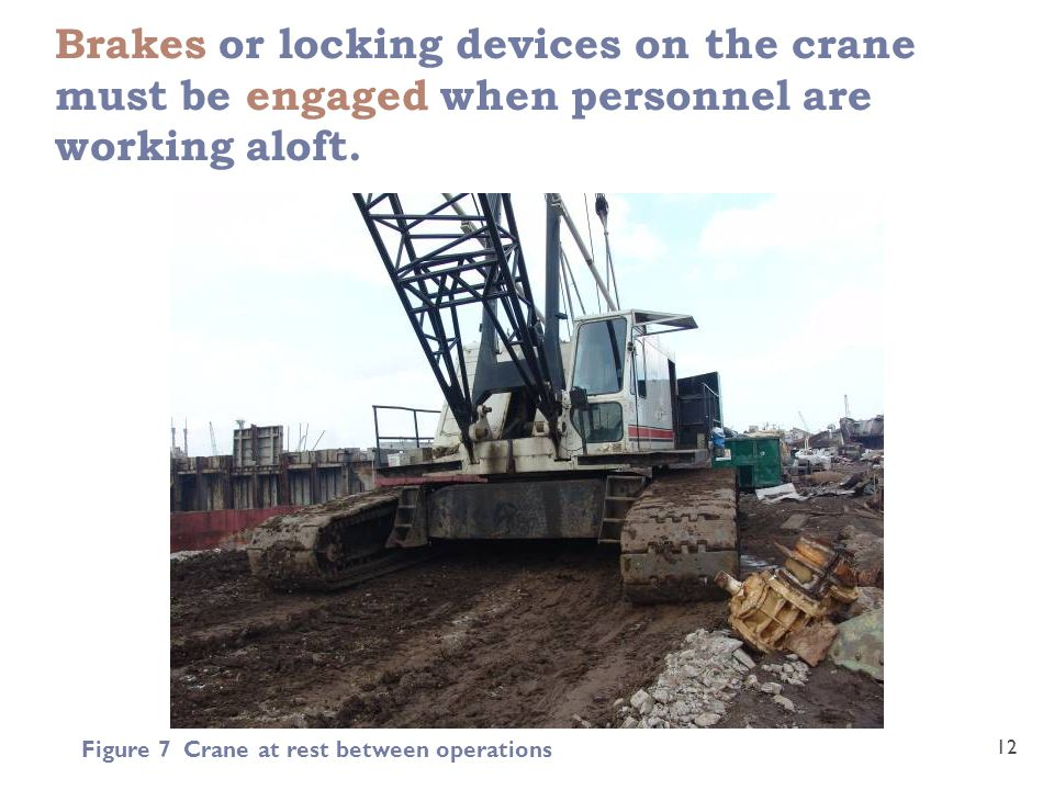 Brakes or locking devices on the crane must be engaged when personnel are working aloft.