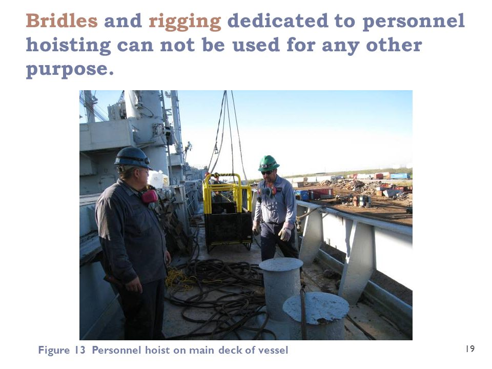 Bridles and rigging dedicated to personnel hoisting can not be used for any other purpose.