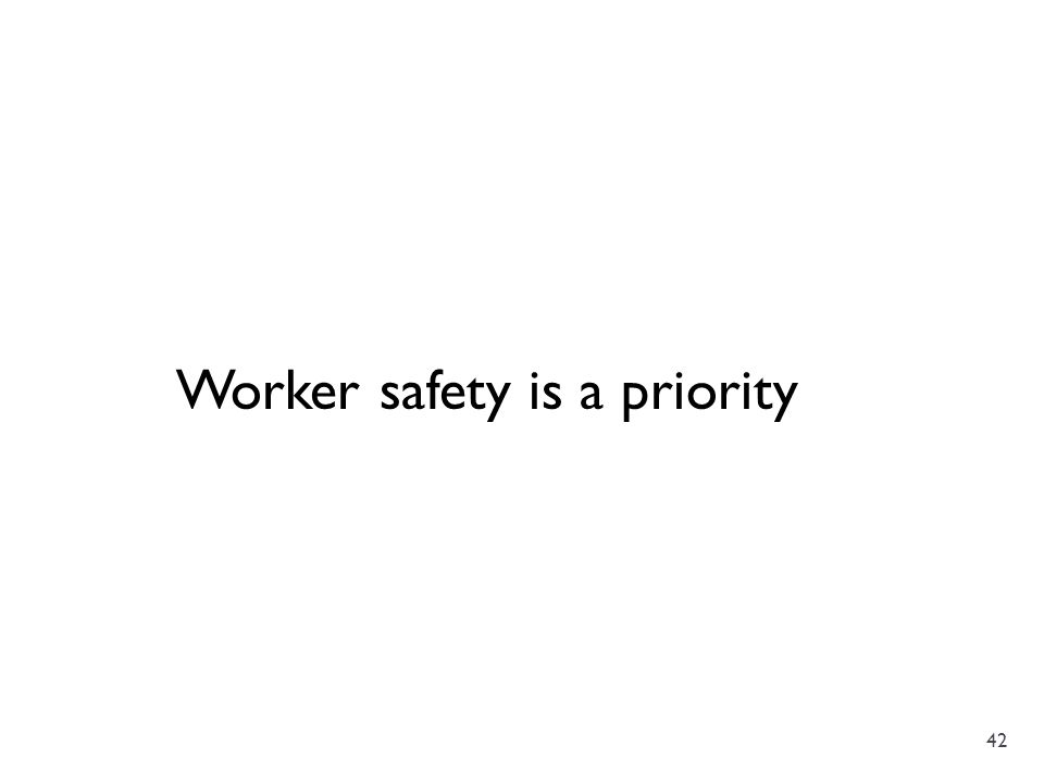 42 Worker safety is a priority