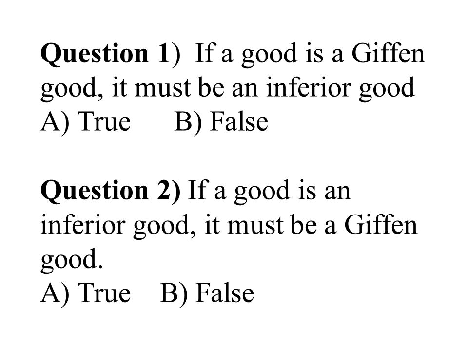 Question 3) If the price of a good rises, then the substitution effect of this price change A)Reduces demand for the good if it is a normal good but not if it is inferior.