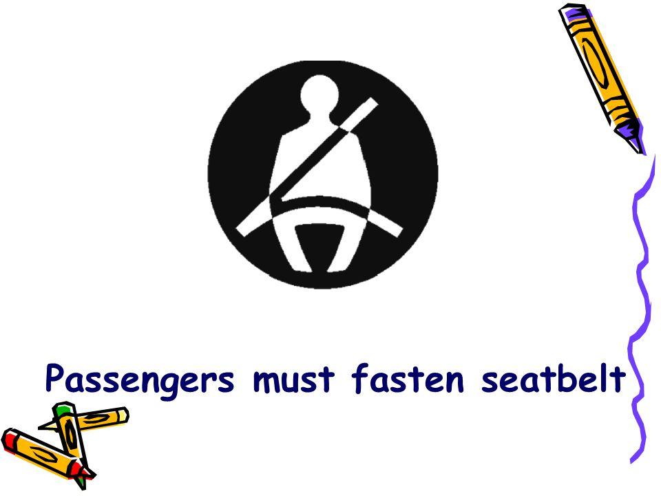 Passengers must fasten seatbelt