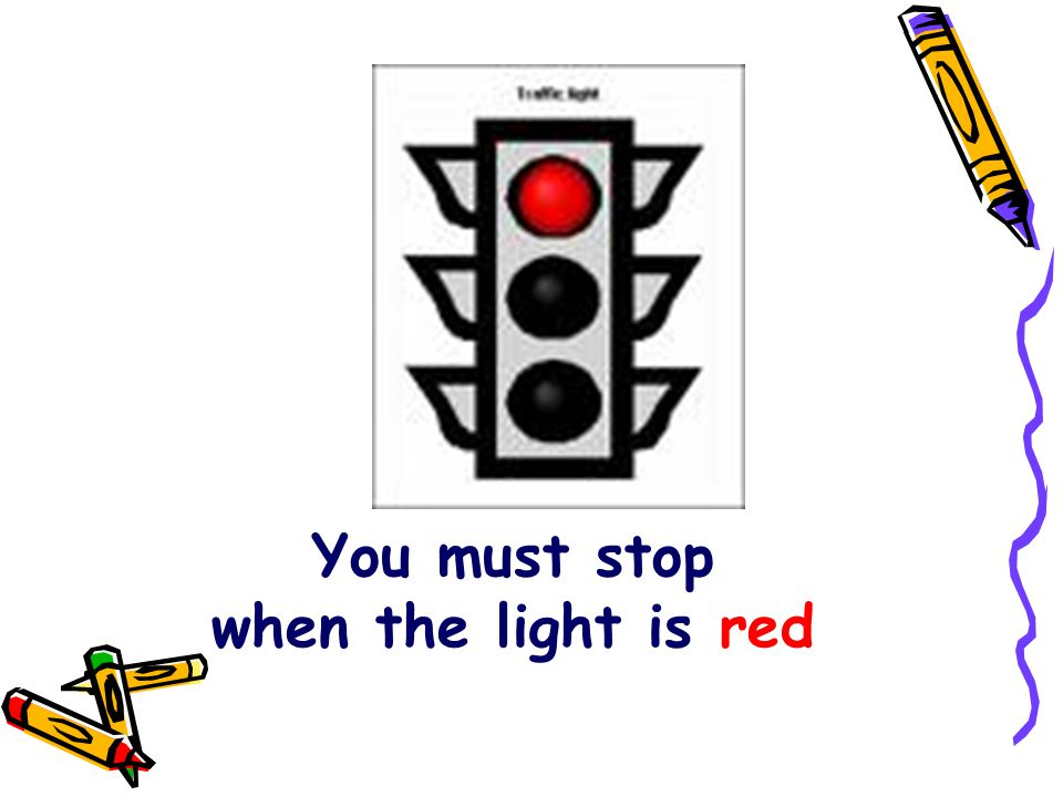 You must stop when the light is red