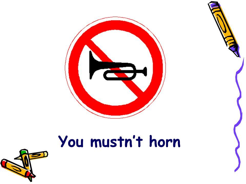 You mustn't horn