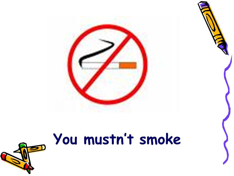 You mustn't smoke