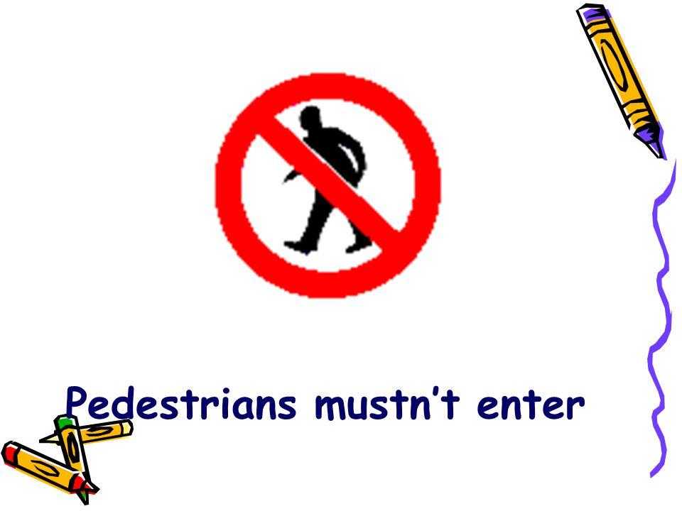 Pedestrians mustn't enter