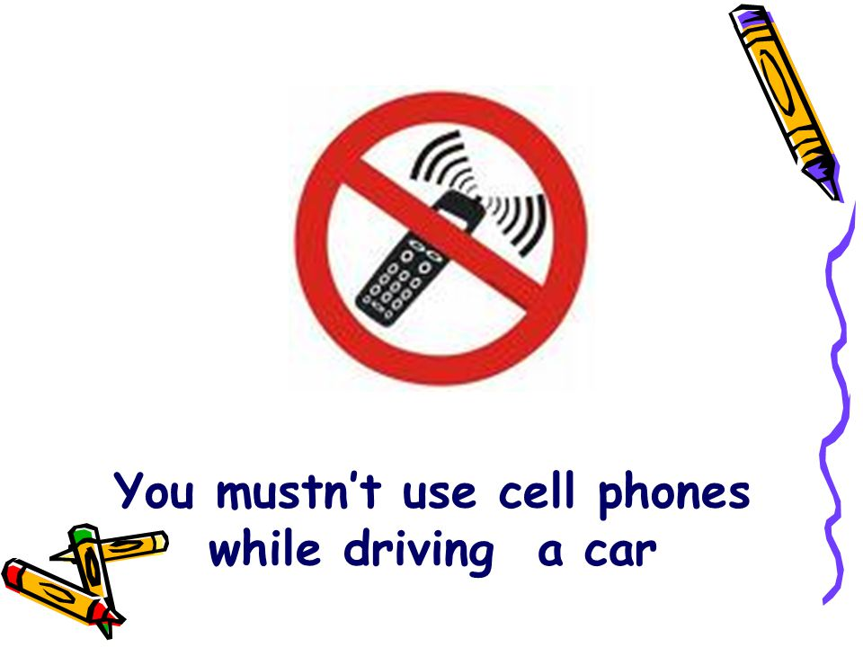 You mustn't use cell phones while driving a car
