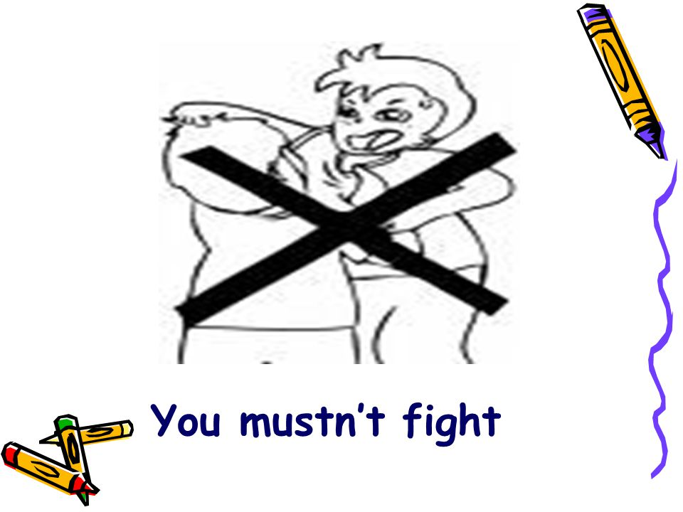 You mustn't fight
