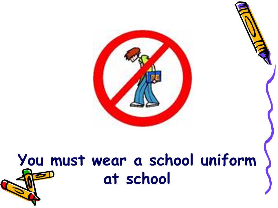 You must wear a school uniform at school