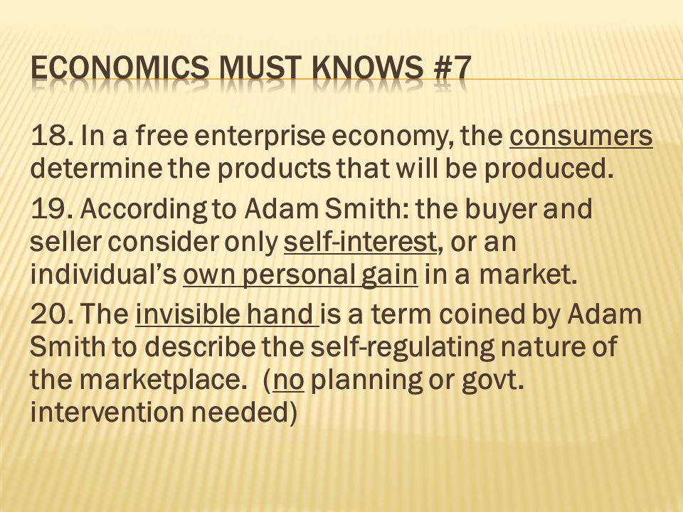 18. In a free enterprise economy, the consumers determine the products that will be produced. 19. According to Adam Smith: the buyer and seller consid