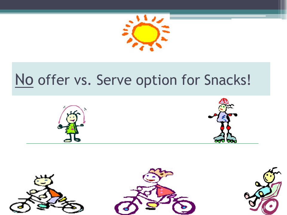 No offer vs. Serve option for Snacks!