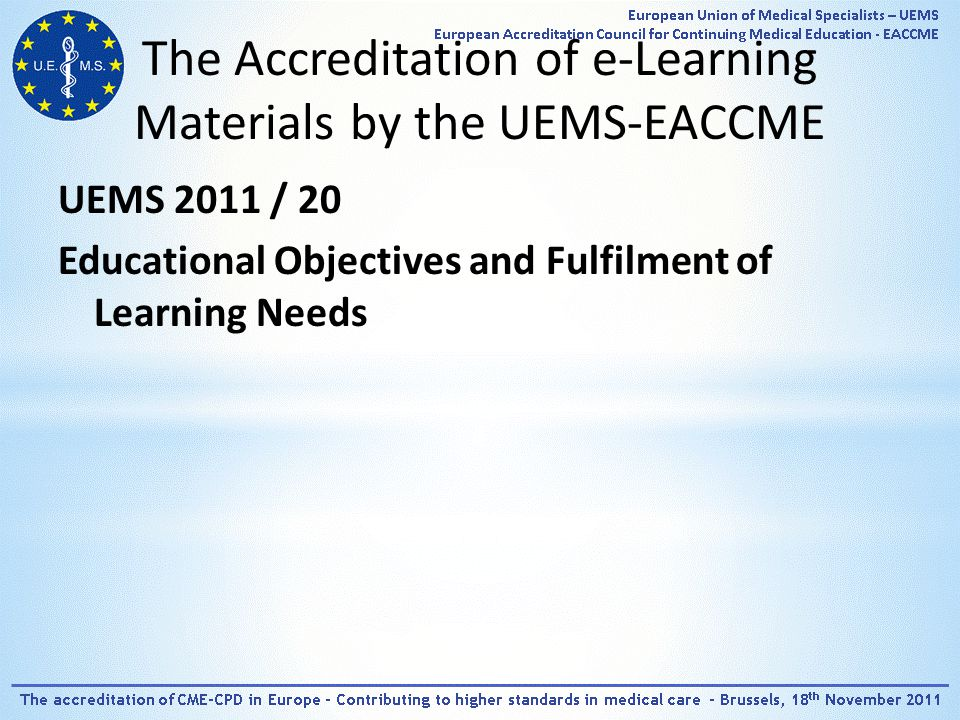 The Accreditation of e-Learning Materials by the UEMS-EACCME UEMS 2011 / 20 Educational Objectives and Fulfilment of Learning Needs