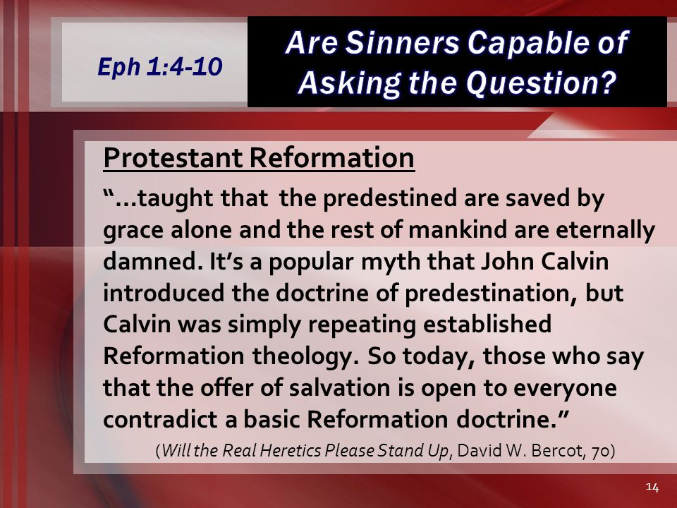 Eph 1:4-10 Protestant Reformation …taught that the predestined are saved by grace alone and the rest of mankind are eternally damned.