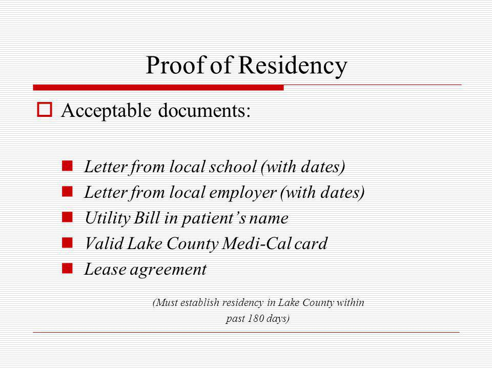 Proof of Residency  Acceptable documents: Letter from local school (with dates) Letter from local employer (with dates) Utility Bill in patient's nam