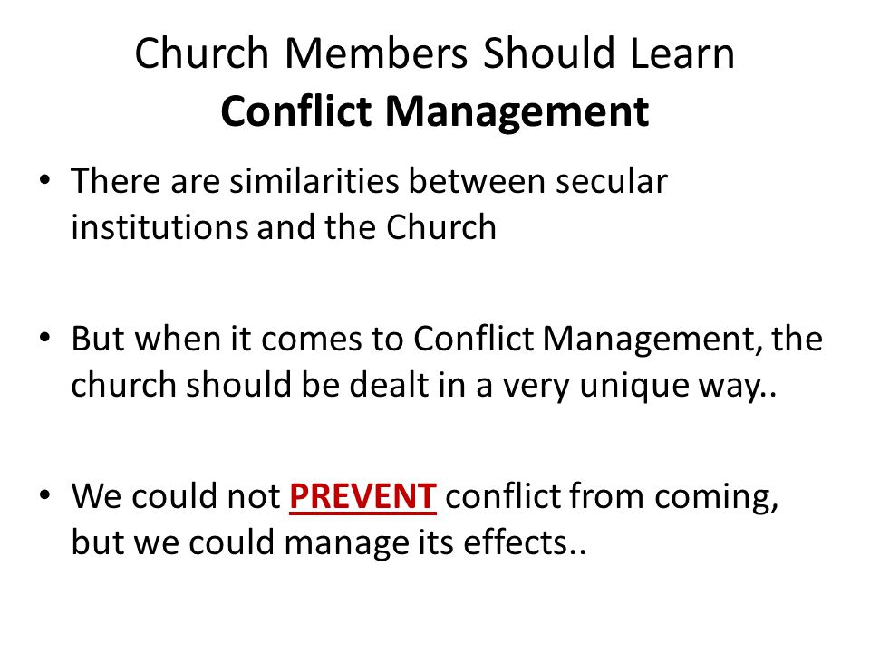 Church Members Should Learn Conflict Management There are similarities between secular institutions and the Church But when it comes to Conflict Management, the church should be dealt in a very unique way..