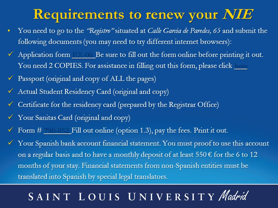 "Requirements to renew your NIE You need to go to the ""Registro"" situated at Calle Garcia de Paredes, 65 and submit the following documents (you may ne"