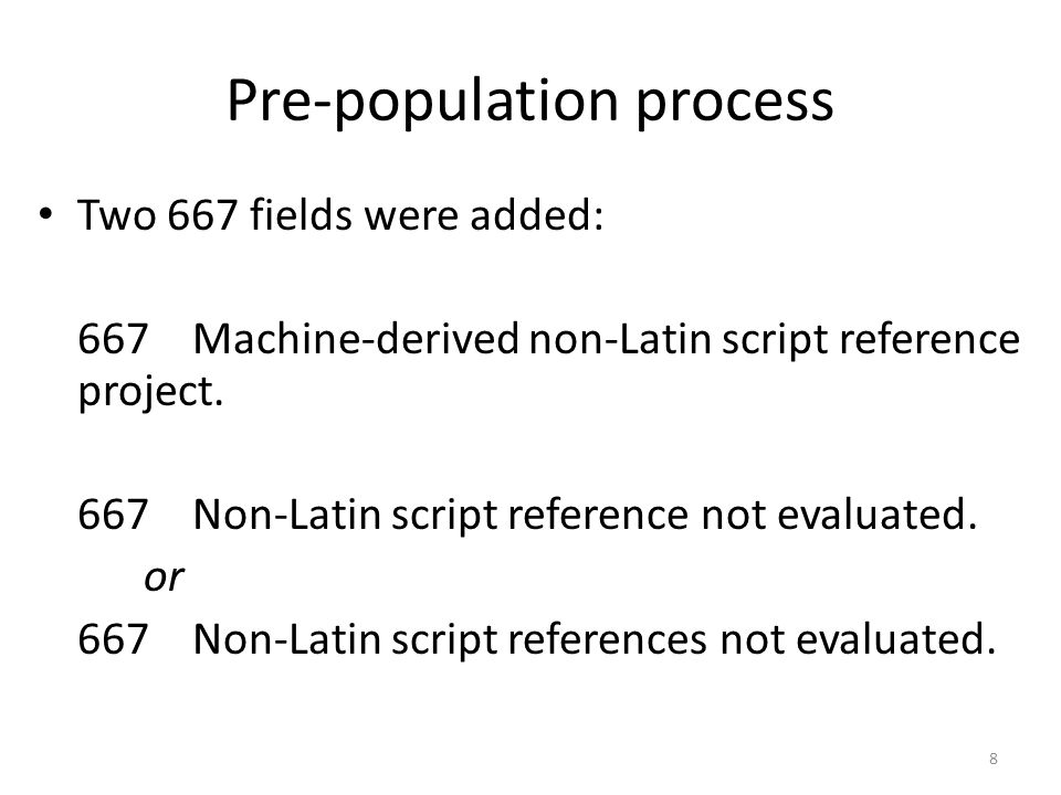 Pre-population process Two 667 fields were added: 667 Machine-derived non-Latin script reference project.