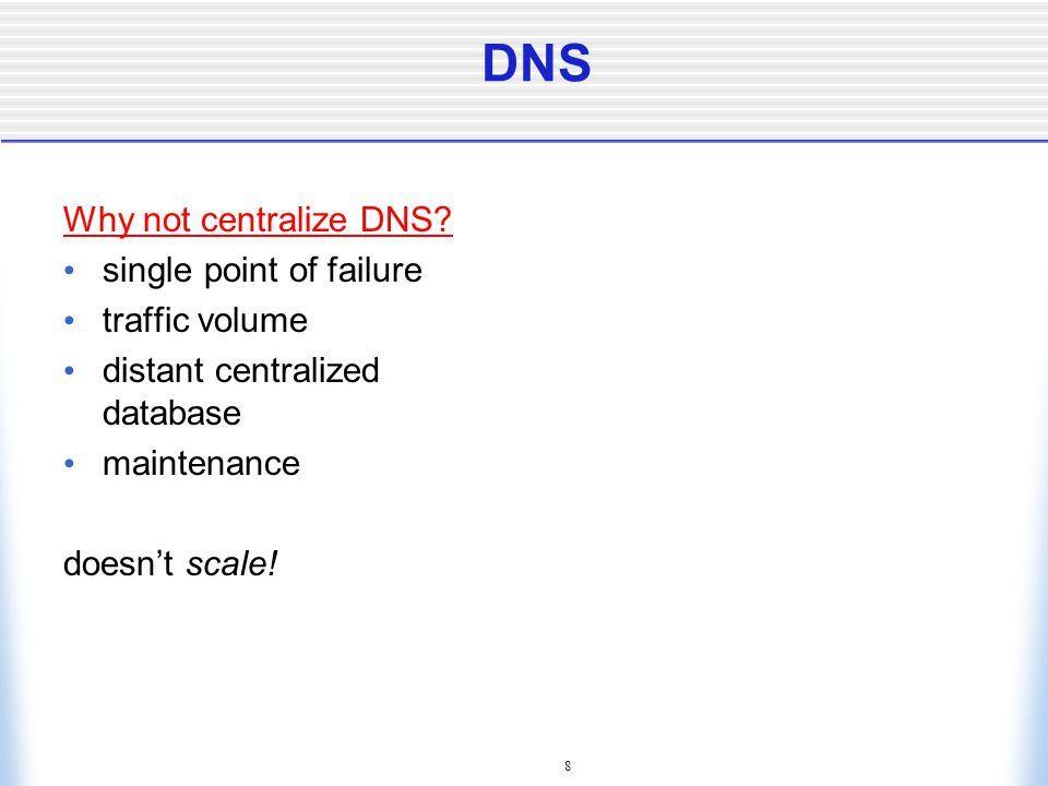 8 DNS Why not centralize DNS.