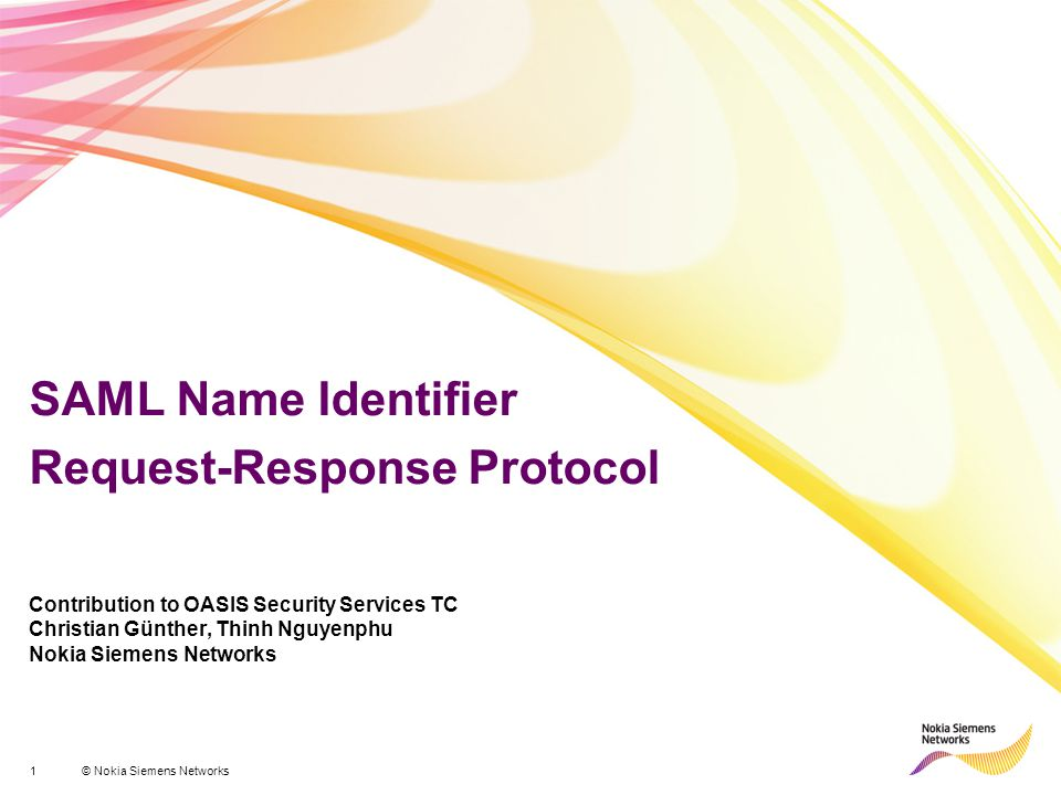 2 © Nokia Siemens Networks SAML Name Identifier Request – Response Protocol What is being proposed.