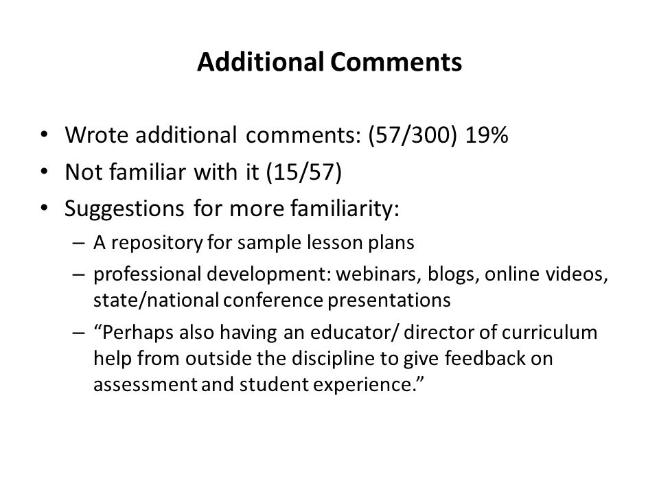 Additional Comments Wrote additional comments: (57/300) 19% Not familiar with it (15/57) Suggestions for more familiarity: – A repository for sample l