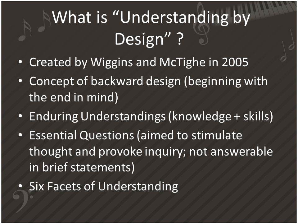 """What is """"Understanding by Design"""" ? Created by Wiggins and McTighe in 2005 Concept of backward design (beginning with the end in mind) Enduring Unders"""