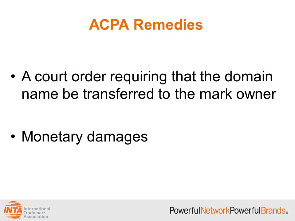 ACPA Remedies A court order requiring that the domain name be transferred to the mark owner Monetary damages