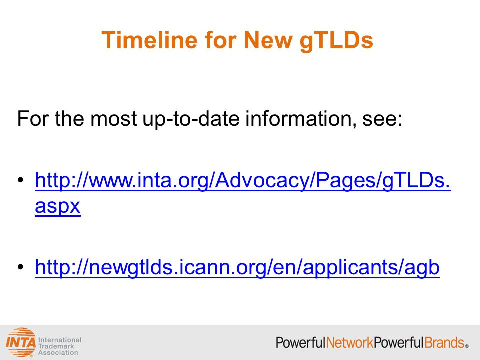 Timeline for New gTLDs For the most up-to-date information, see: http://www.inta.org/Advocacy/Pages/gTLDs.