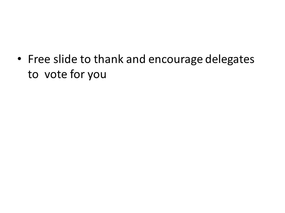 Free slide to thank and encourage delegates to vote for you