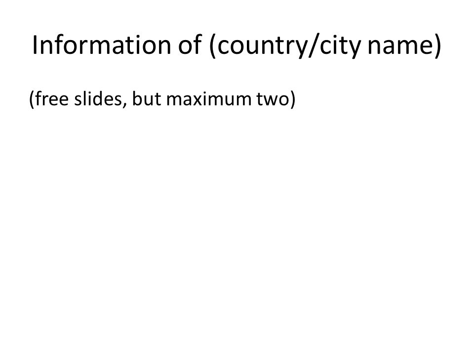 Information of (country/city name) (free slides, but maximum two)