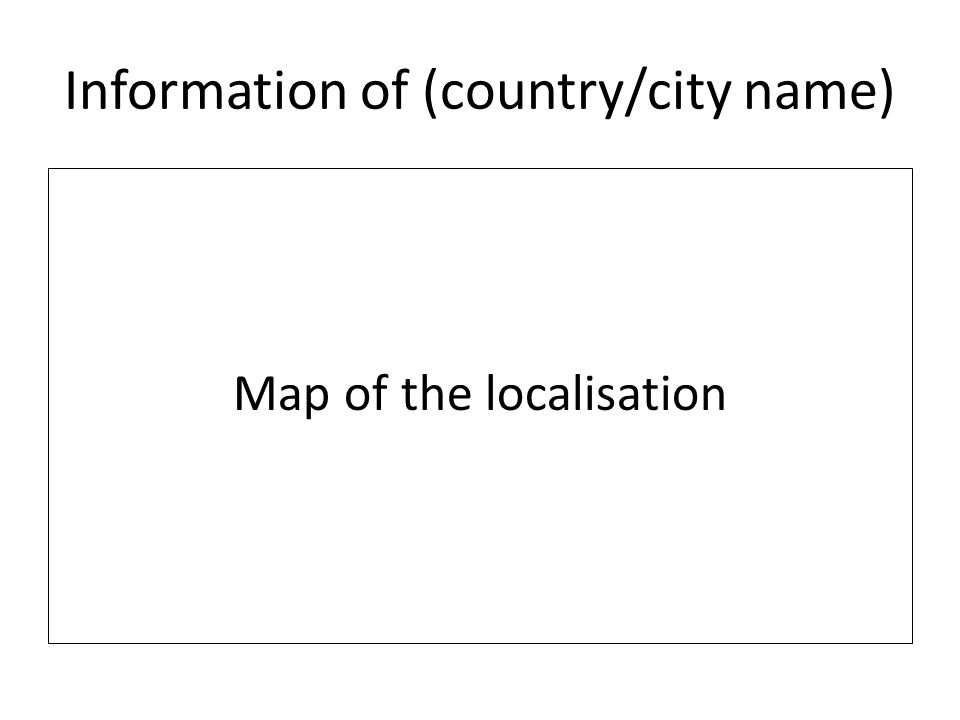 Information of (country/city name) Map of the localisation