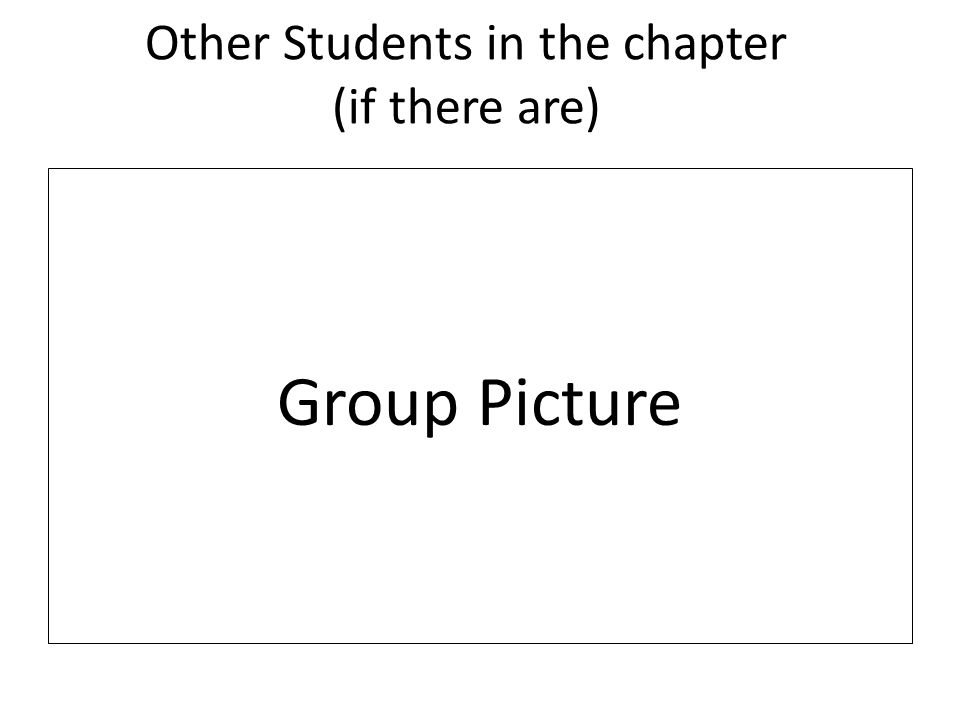 Other Students in the chapter (if there are) Group Picture