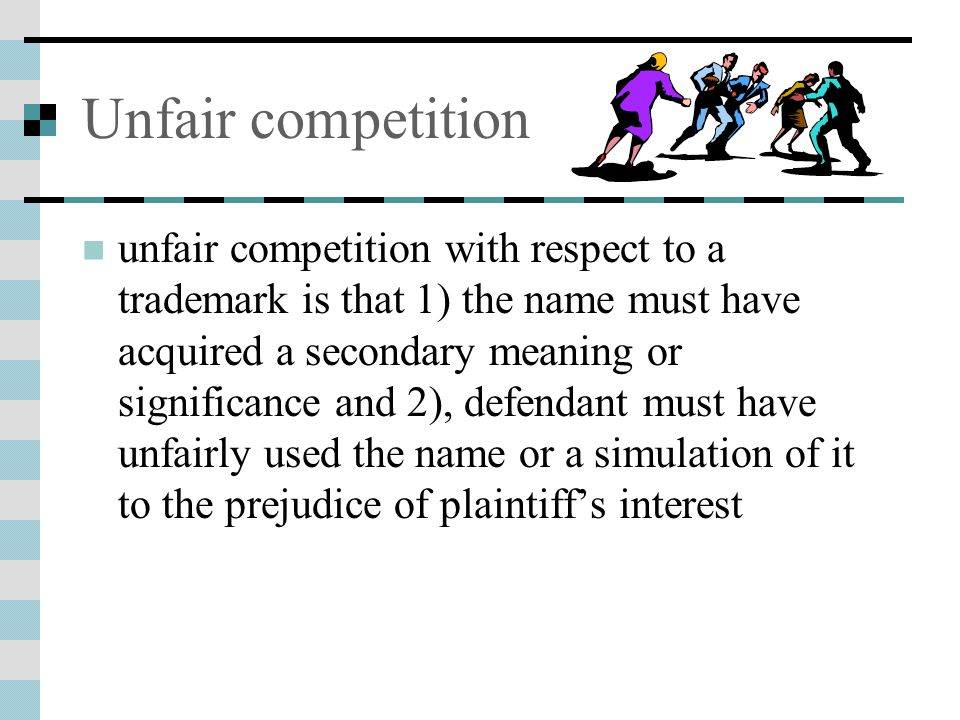 Unfair competition unfair competition with respect to a trademark is that 1) the name must have acquired a secondary meaning or significance and 2), d