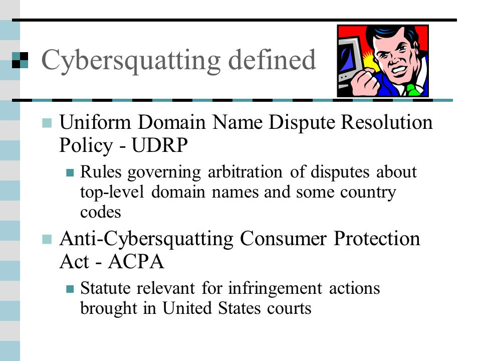 Cybersquatting defined Uniform Domain Name Dispute Resolution Policy - UDRP Rules governing arbitration of disputes about top-level domain names and s