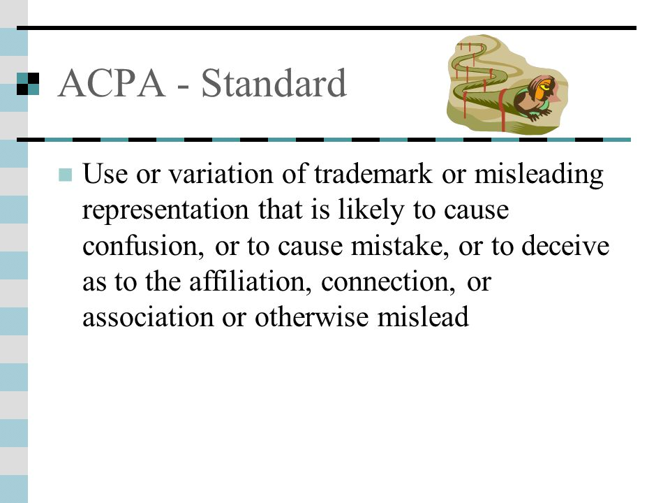 ACPA - Standard Use or variation of trademark or misleading representation that is likely to cause confusion, or to cause mistake, or to deceive as to the affiliation, connection, or association or otherwise mislead